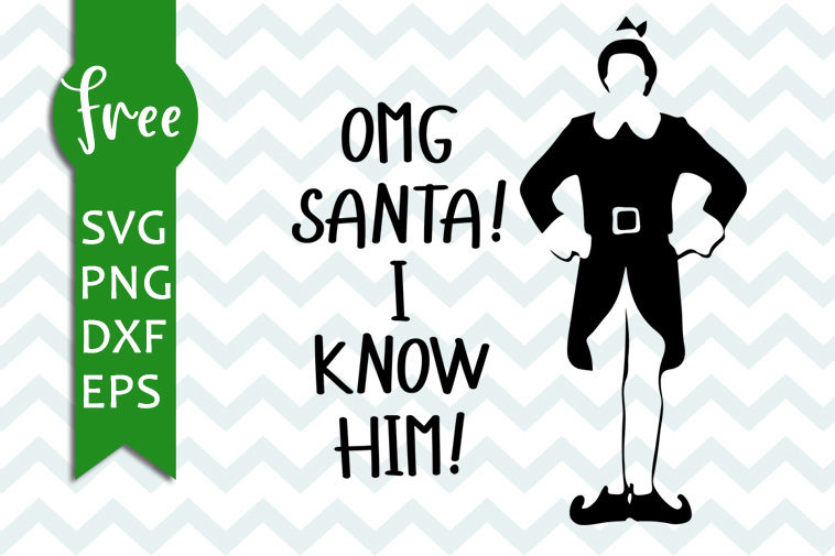 Buddy The Elf Svg Free Omg Santa I Know Him Christmas Svg Instant Download Elf Svg Movie Quotes Elf Movie Vector Files Free Dxf 0153 Freesvgplanet