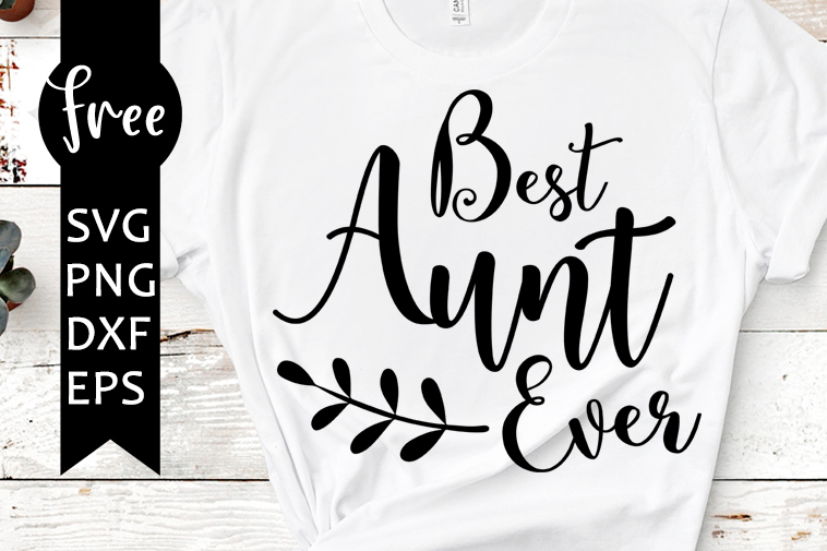 Best Aunt Ever Svg Free Aunt Svg Shirt Design Instant Download Silhouette Cameo Free Vector Files Quote Svg Cutting Files Png 0604 Freesvgplanet
