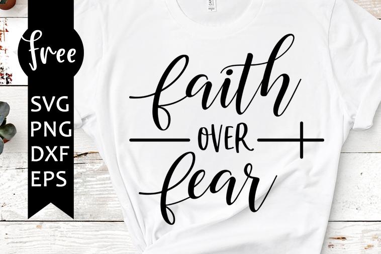 Faith Over Fear Svg Free Religious Svg Faith Svg Instant Download Shirt Design Religion Svg Jesus Svg Quote Svg Christian Svg 0698 Freesvgplanet