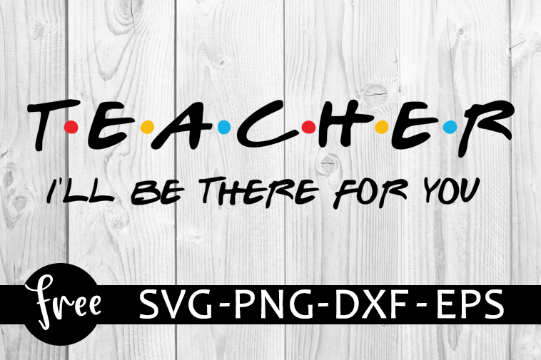 Teacher Svg Free Quote Svg Friends Svg Instant Download Silhouette Cameo Shirt Design I Ll Be There For You Svg Cutting Files 0683 Freesvgplanet
