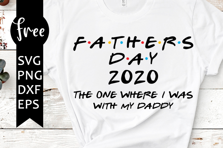 Fathers Day Svg Free Dad Svg Friends Svg Instant Download Silhouette Cameo Shirt Design Quote Svg Free Vector Files Png Dxf 0827 Freesvgplanet