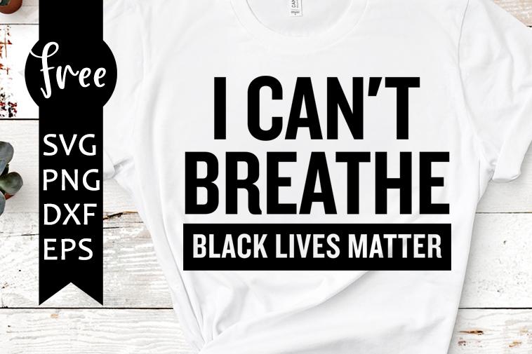 I Can T Breathe Svg Free Black Lives Matter Svg Blm Svg Instant Download Silhouette Cameo Shirt Design Free Vector Files Png 0875 Freesvgplanet